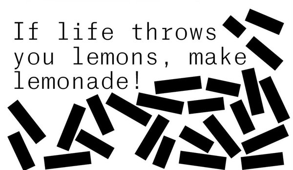 If life throws you lemons, make lemonades!